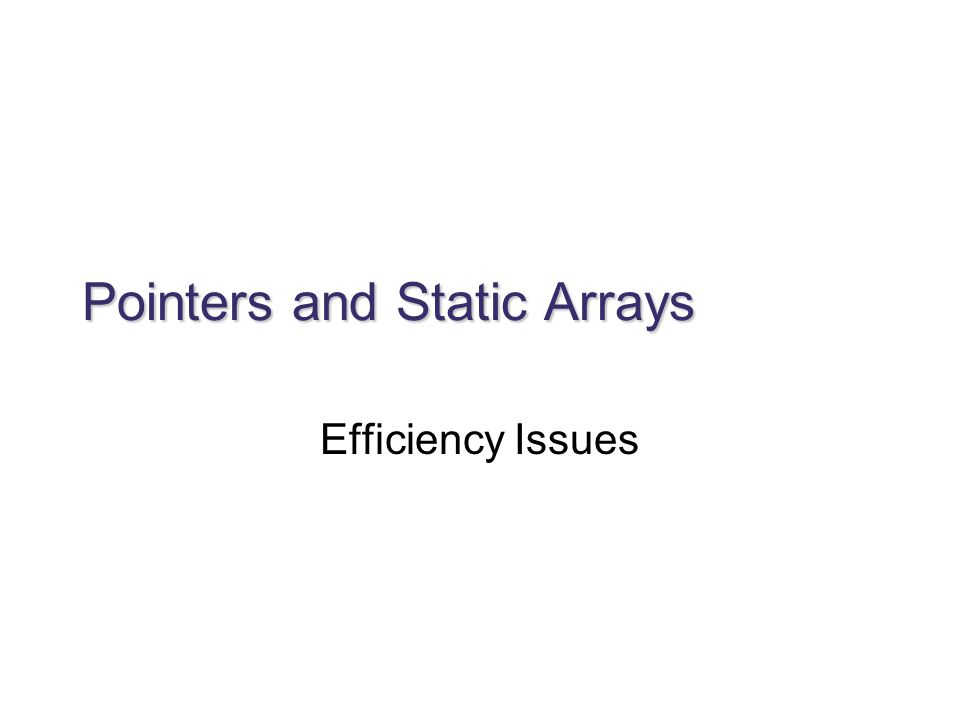 Pointers and Static Arrays Efficiency Issues