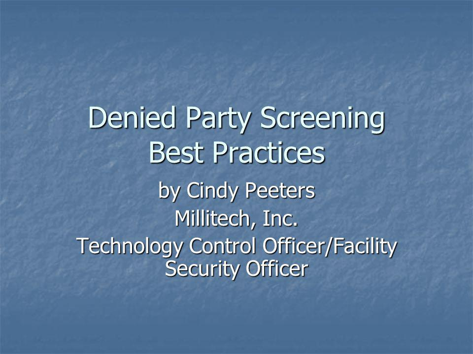 Denied Party Screening Best Practices by Cindy Peeters Millitech, Inc. Technology Control Officer/Facility Security Officer