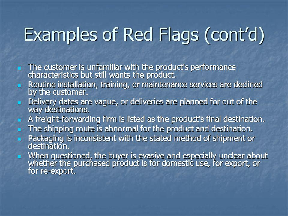 Examples of Red Flags (contd) The customer is unfamiliar with the product's performance characteristics but still wants the product. The customer is u