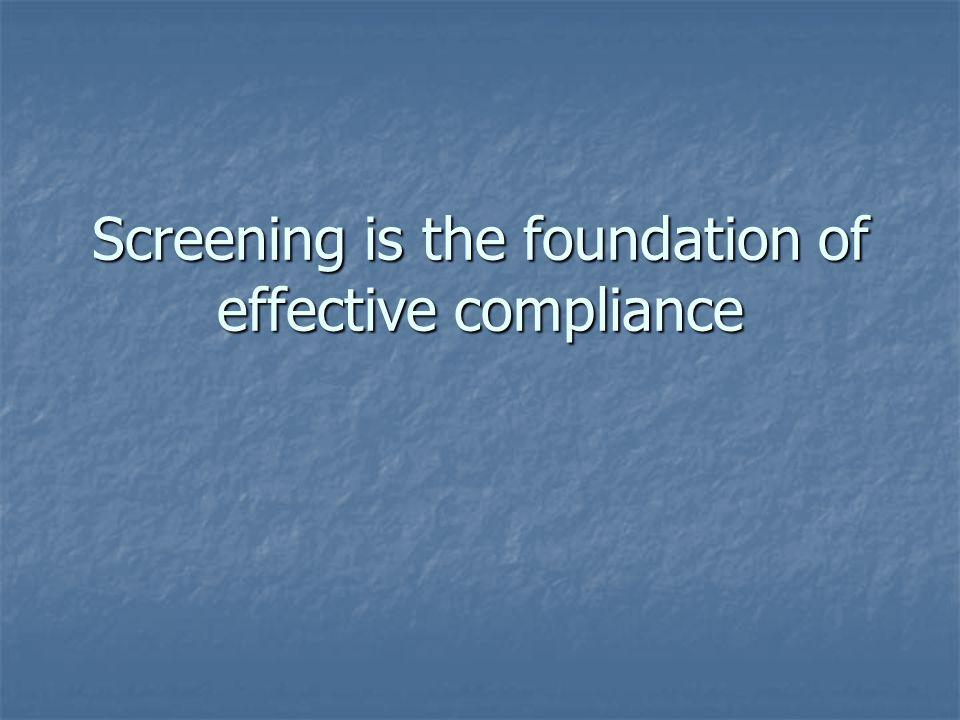 Screening is the foundation of effective compliance
