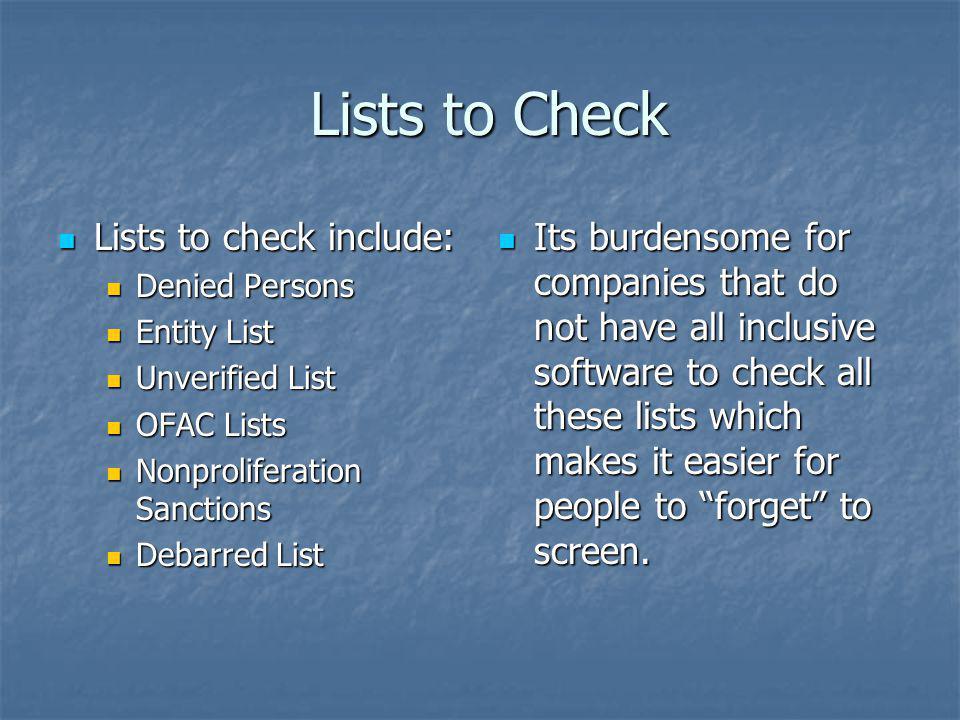 Lists to Check Lists to Check Lists to check include: Lists to check include: Denied Persons Denied Persons Entity List Entity List Unverified List Un