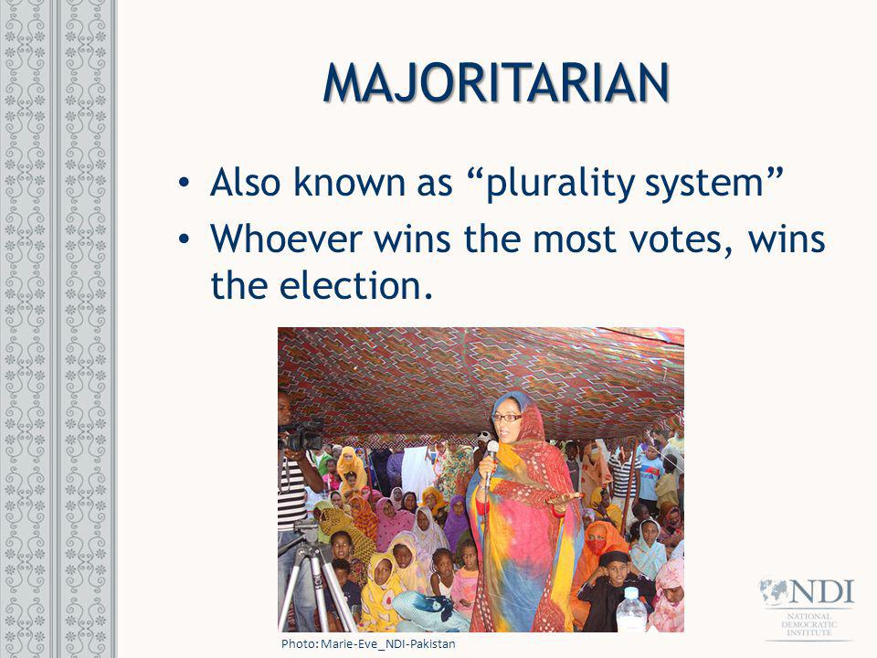 MAJORITARIAN Also known as plurality system Whoever wins the most votes, wins the election. Photo: Marie-Eve_NDI-Pakistan