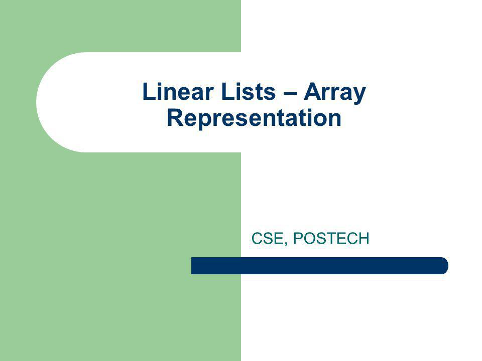 Linear Lists – Array Representation CSE, POSTECH