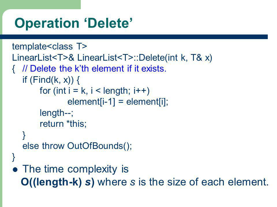 13 Operation Delete template LinearList & LinearList ::Delete(int k, T& x) {// Delete the kth element if it exists. if (Find(k, x)) { for (int i = k,