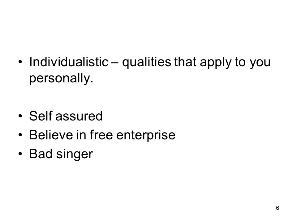 6 Individualistic – qualities that apply to you personally.