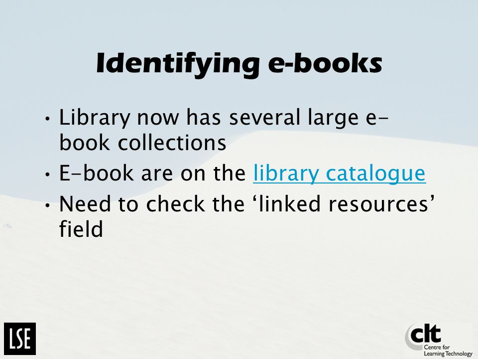 Identifying e-books Library now has several large e- book collections E-book are on the library cataloguelibrary catalogue Need to check the linked resources field