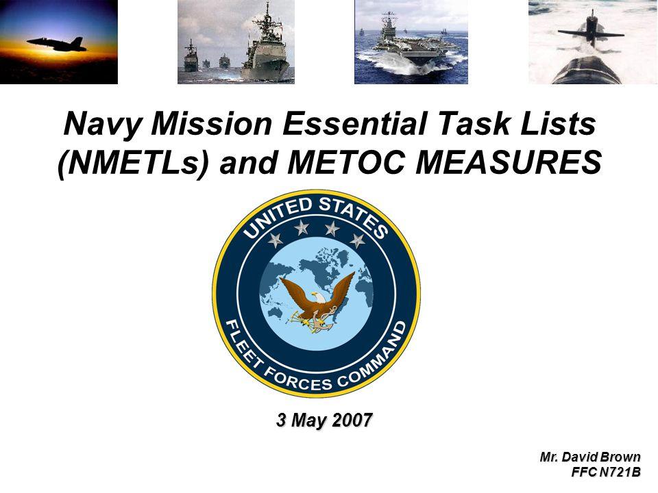 Navy Mission Essential Task Lists (NMETLs) and METOC MEASURES 3 May 2007 Mr. David Brown FFC N721B
