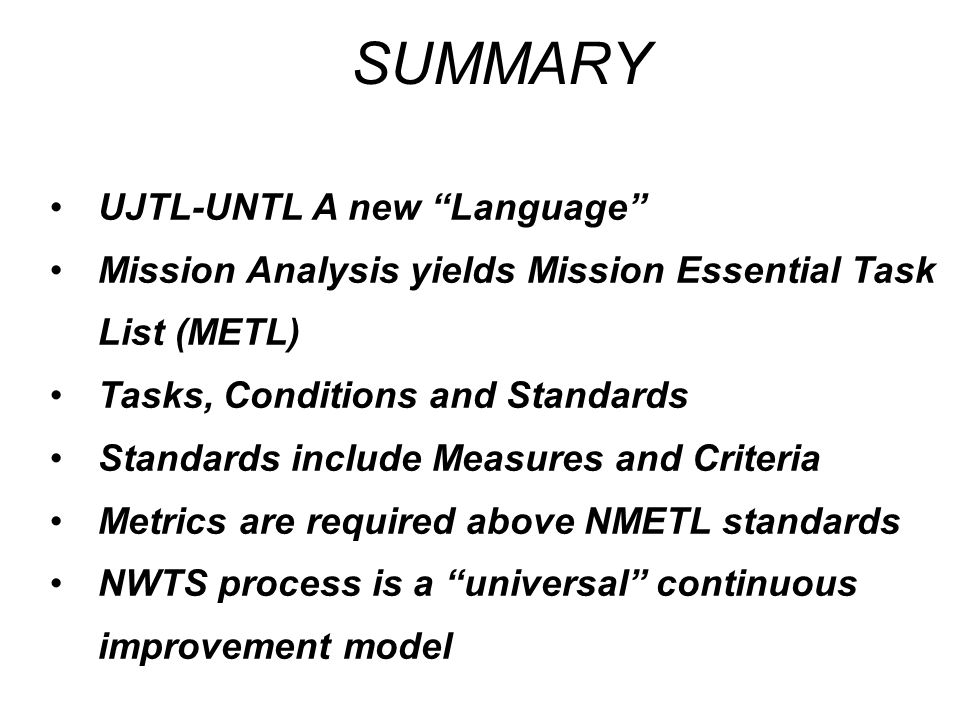 SUMMARY UJTL-UNTL A new Language Mission Analysis yields Mission Essential Task List (METL) Tasks, Conditions and Standards Standards include Measures