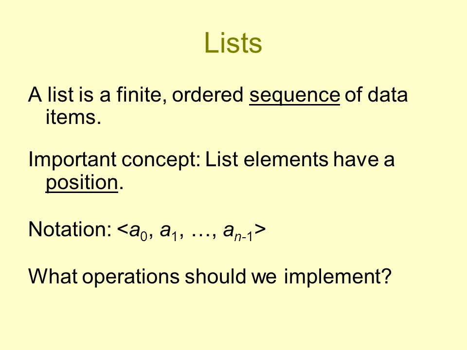 Lists A list is a finite, ordered sequence of data items.