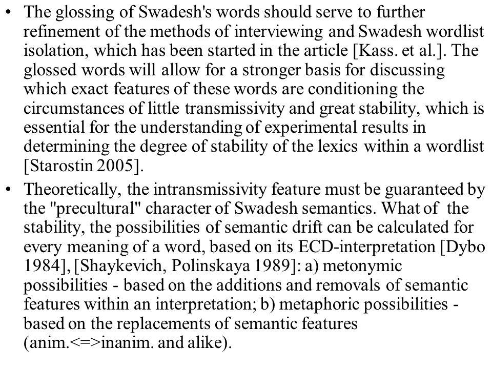 The glossing of Swadesh's words should serve to further refinement of the methods of interviewing and Swadesh wordlist isolation, which has been start