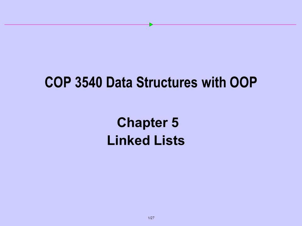1/27 COP 3540 Data Structures with OOP Chapter 5 Linked Lists