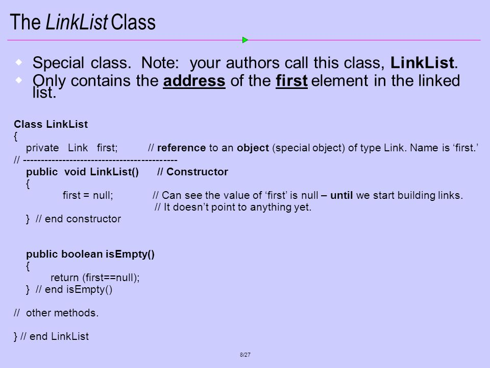 8/27 The LinkList Class Special class. Note: your authors call this class, LinkList.