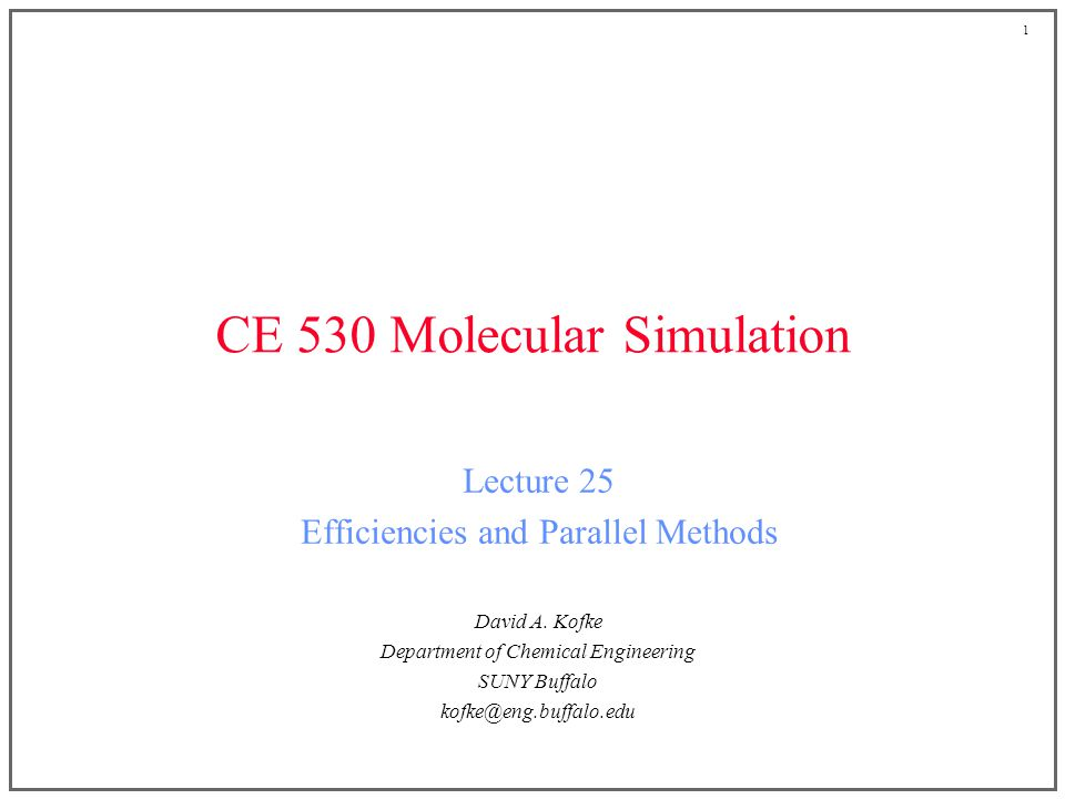 1 CE 530 Molecular Simulation Lecture 25 Efficiencies and Parallel Methods David A.