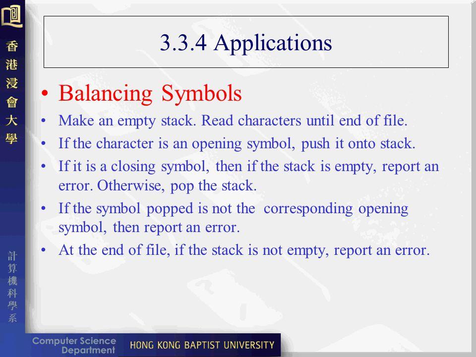 3.3.4 Applications Balancing Symbols Make an empty stack.