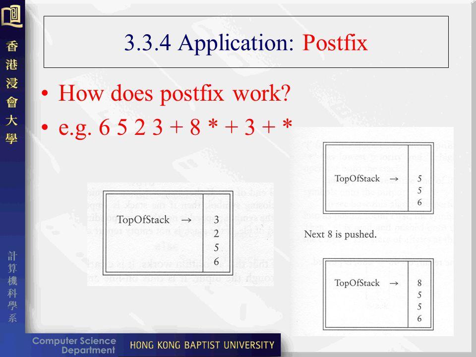 3.3.4 Application: Postfix How does postfix work e.g. 6 5 2 3 + 8 * + 3 + *