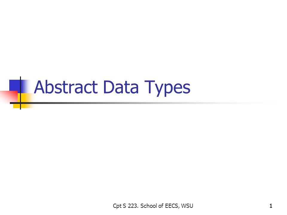 1111 Abstract Data Types Cpt S 223. School of EECS, WSU