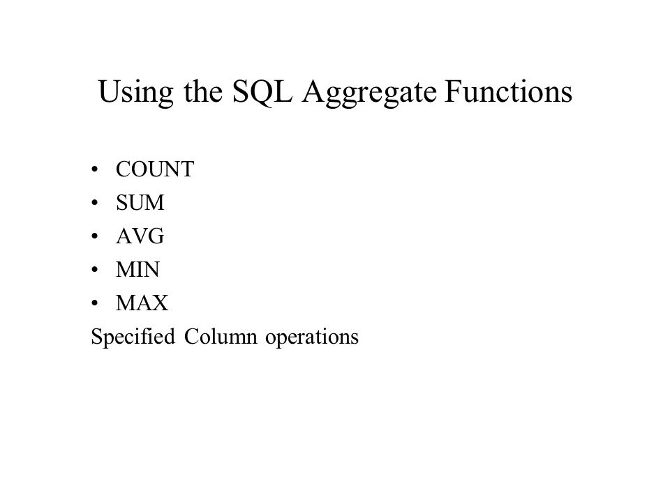 Using the SQL Aggregate Functions COUNT SUM AVG MIN MAX Specified Column operations