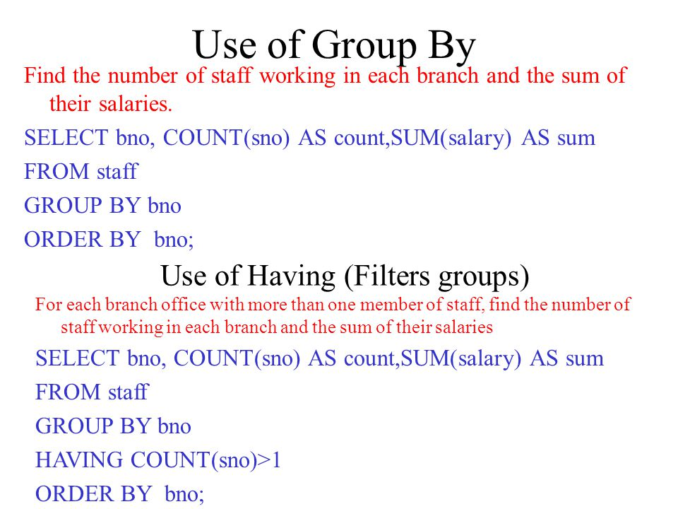 Use of Group By Find the number of staff working in each branch and the sum of their salaries.