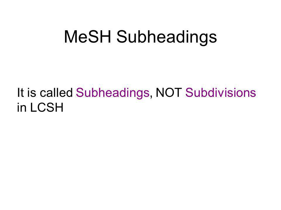 Structure of MeSH Headings Sometimes a main heading is coded NON- MESH.