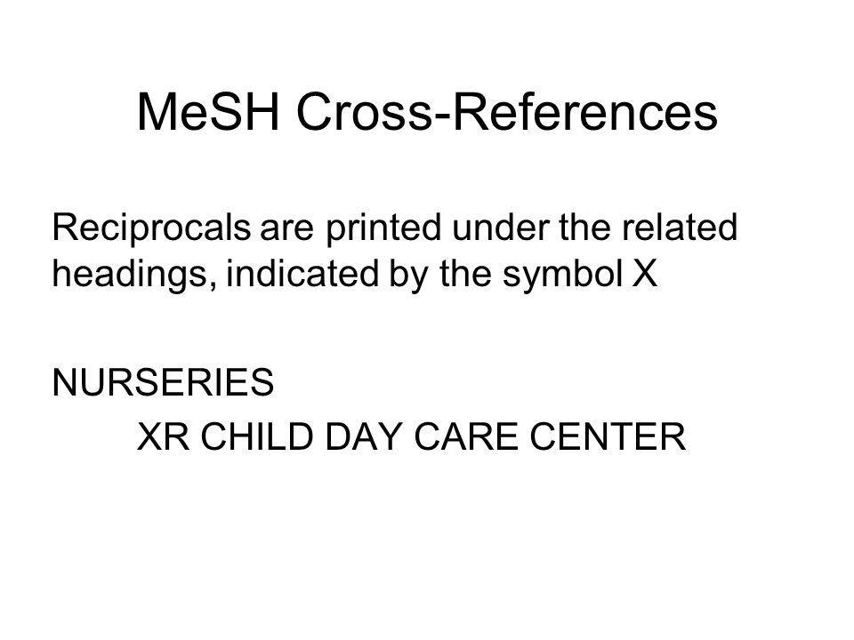MeSH Cross-References There are 2 types of related concept indicators: see related and consider also. The see related references are used to indicate