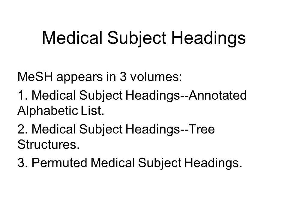 Medical Subject Headings MeSH is designed and used by the National Library of Medicine.