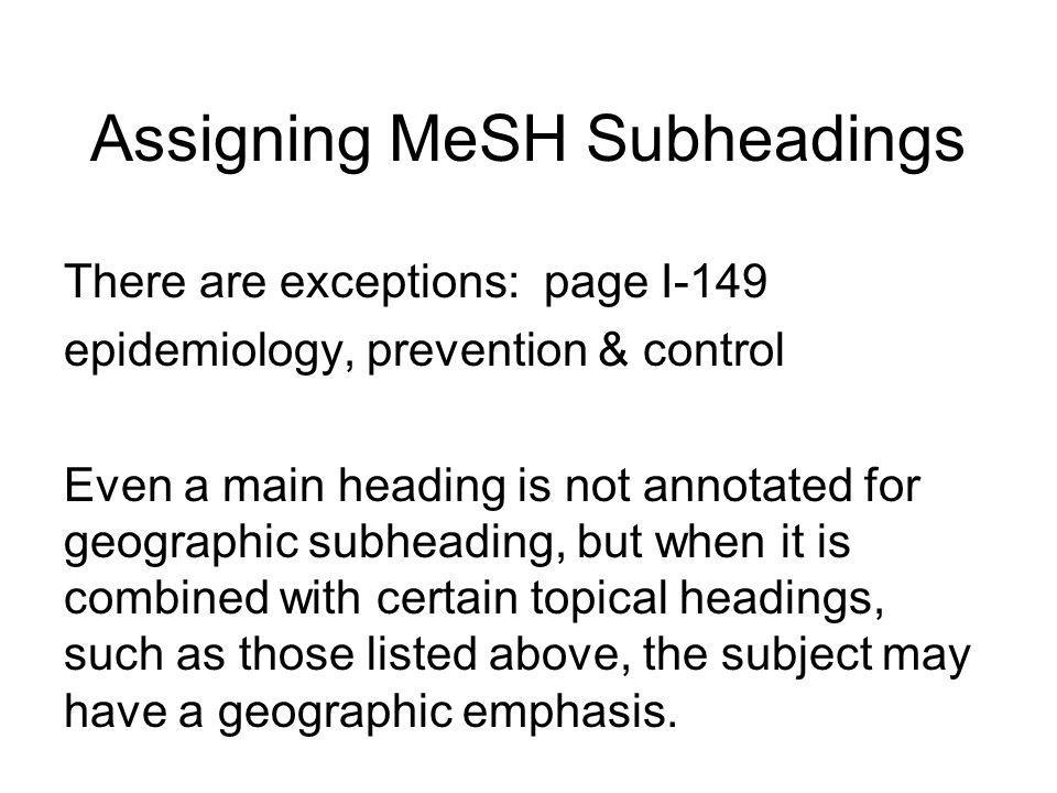 Assigning MeSH Subheadings Only 1 geographic subheading is allowed.