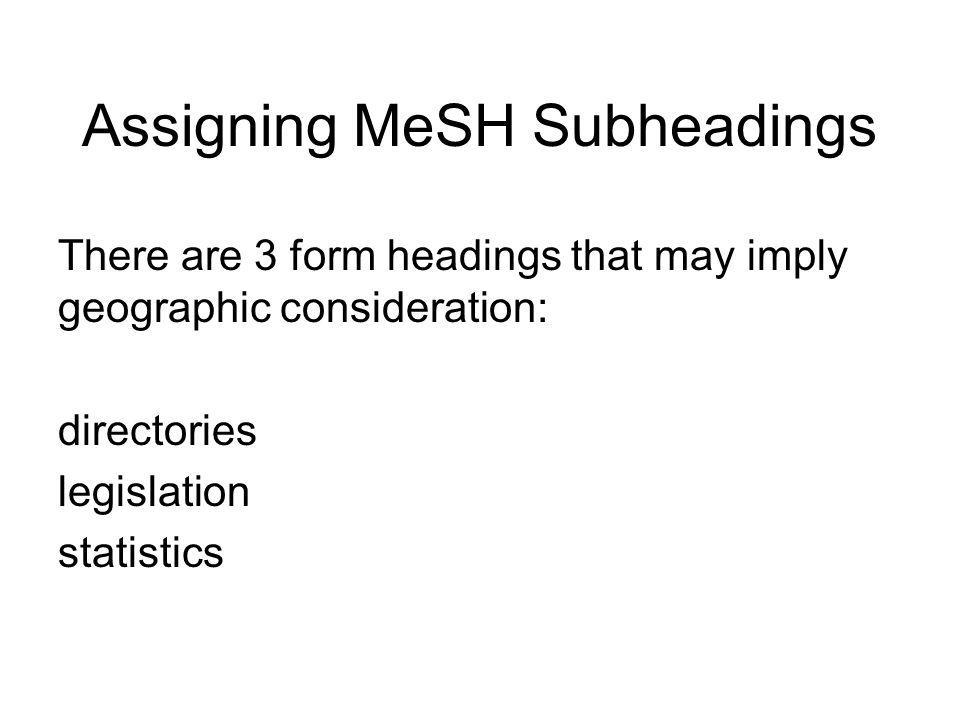 Assigning MeSH Subheadings Examples: Kidney Diseases--epidemiology--New York City.