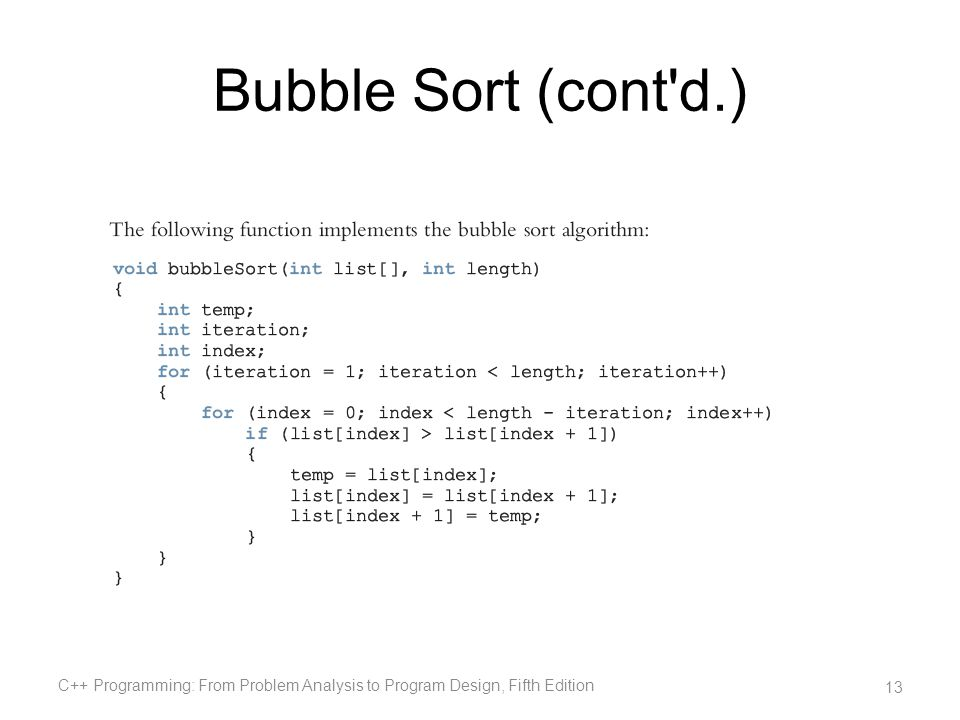 Bubble Sort (cont'd.) C++ Programming: From Problem Analysis to Program Design, Fifth Edition 13