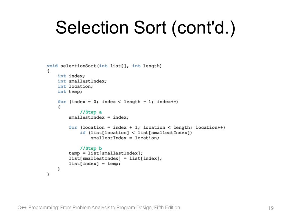 Selection Sort (cont'd.) C++ Programming: From Problem Analysis to Program Design, Fifth Edition 19