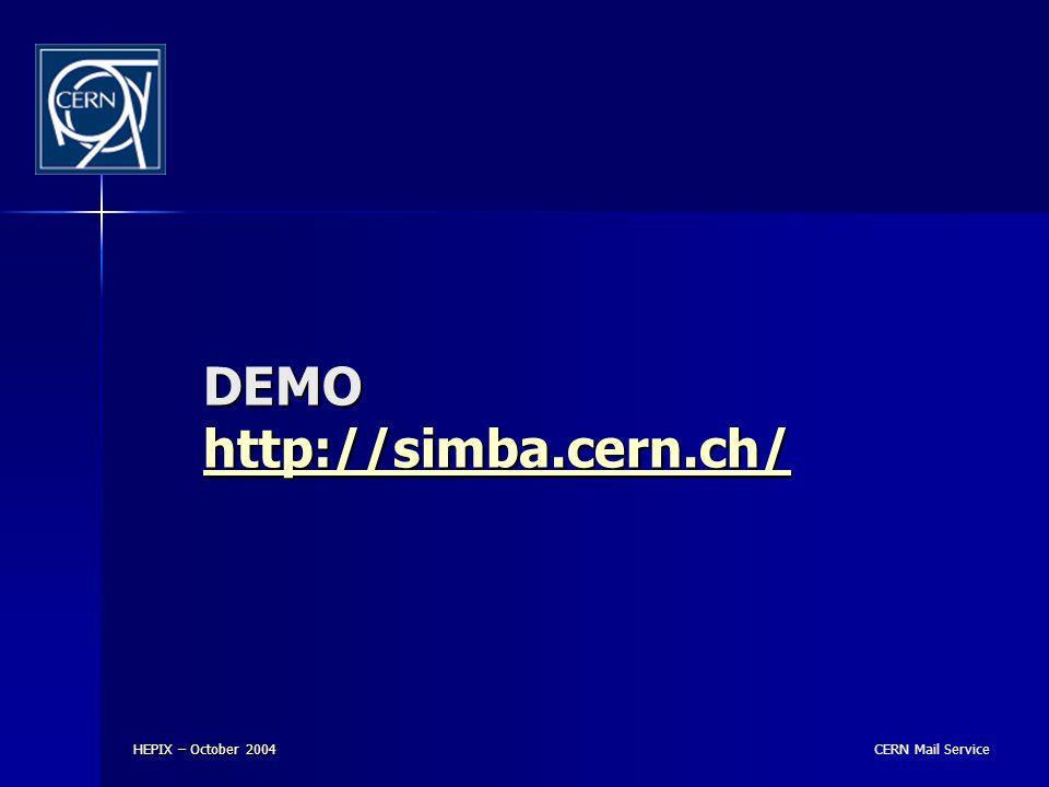 CERN Mail Service HEPIX – October 2004 DEMO http://simba.cern.ch/ http://simba.cern.ch/