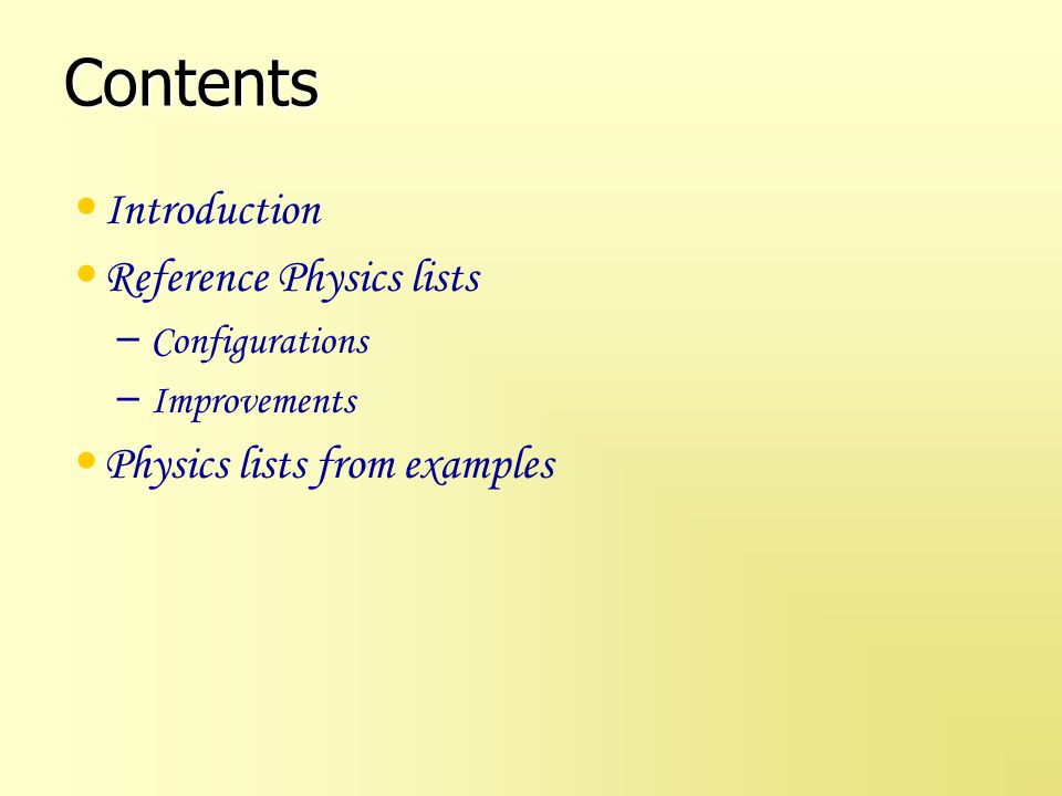 Introduction Physics List is a set of consistent physics models for each particle in application Users need guidance or help Geant4 offers starting points Responsibility of application developer – To choose and, if needed, further develop – To validate for his use case