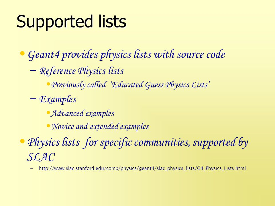 Reference Physics Lists Wide choice of physics lists offered – more than 20 lists Cover wide range of use cases All lists cover all primary and secondary particles up to high energies (>TeV)