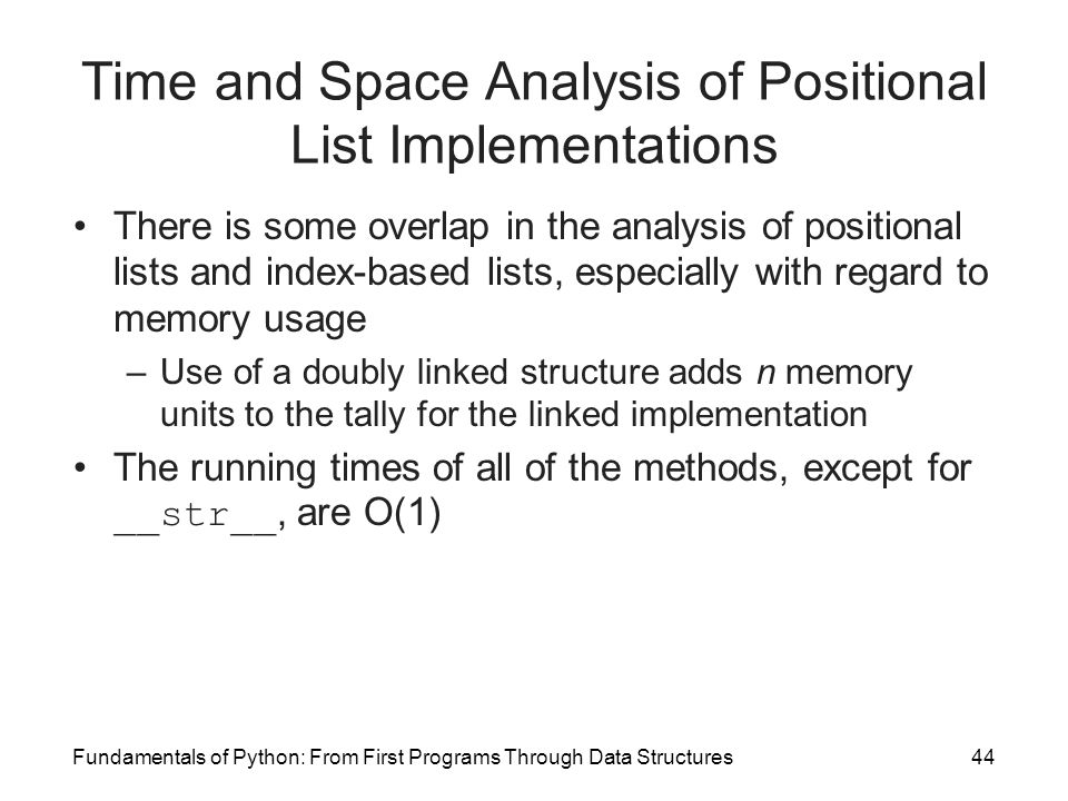 Fundamentals of Python: From First Programs Through Data Structures44 Time and Space Analysis of Positional List Implementations There is some overlap