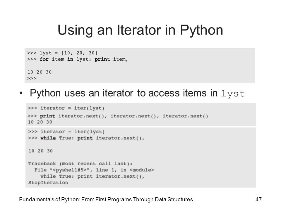 Fundamentals of Python: From First Programs Through Data Structures47 Using an Iterator in Python Python uses an iterator to access items in lyst