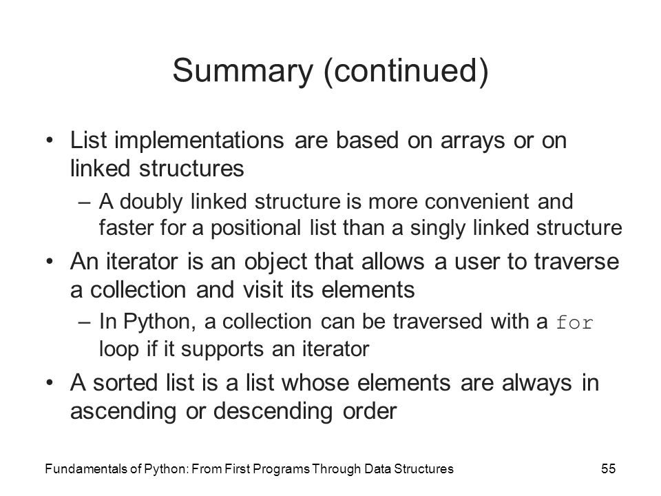 Fundamentals of Python: From First Programs Through Data Structures55 Summary (continued) List implementations are based on arrays or on linked struct
