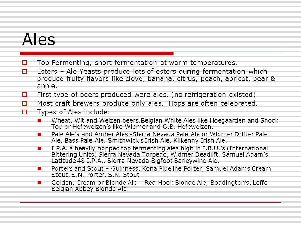 Ales Top Fermenting, short fermentation at warm temperatures.