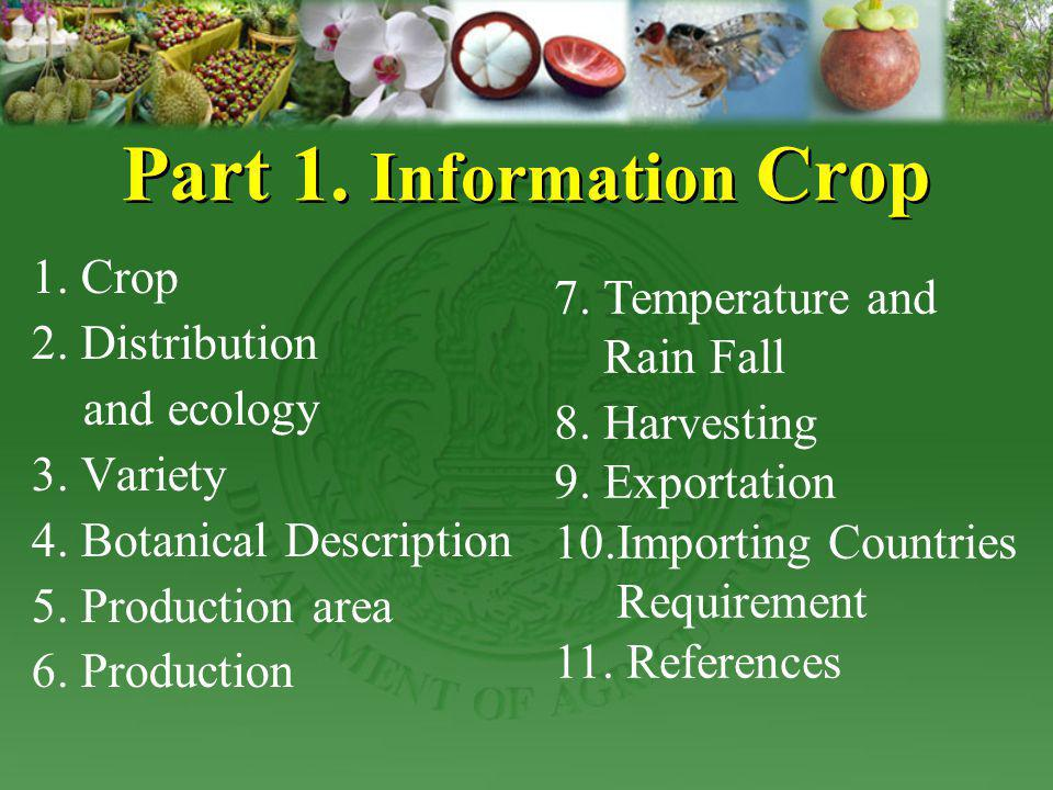 Part 1. Information Crop 1. Crop 2. Distribution and ecology 3. Variety 4. Botanical Description 5. Production area 6. Production 7. Temperature and R