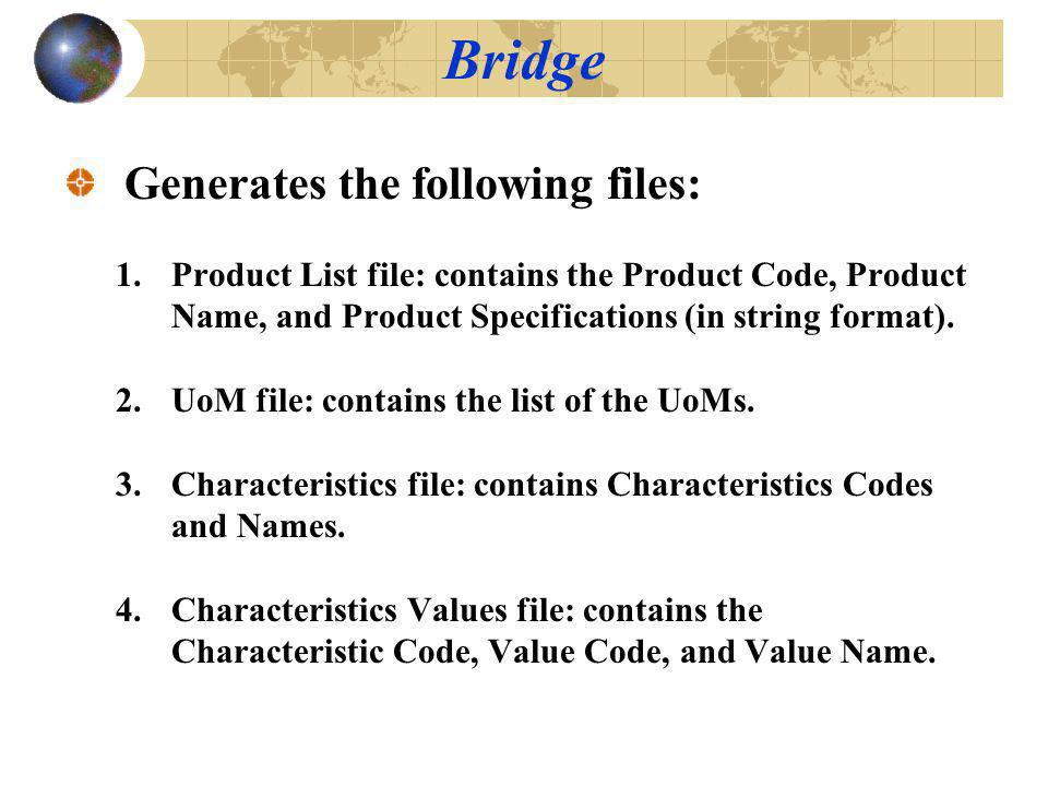 Generates the following files: 1.Product List file: contains the Product Code, Product Name, and Product Specifications (in string format).