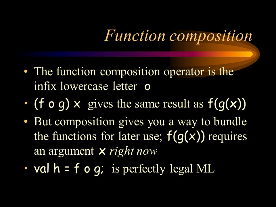 Function composition The function composition operator is the infix lowercase letter o (f o g) x gives the same result as f(g(x)) But composition give
