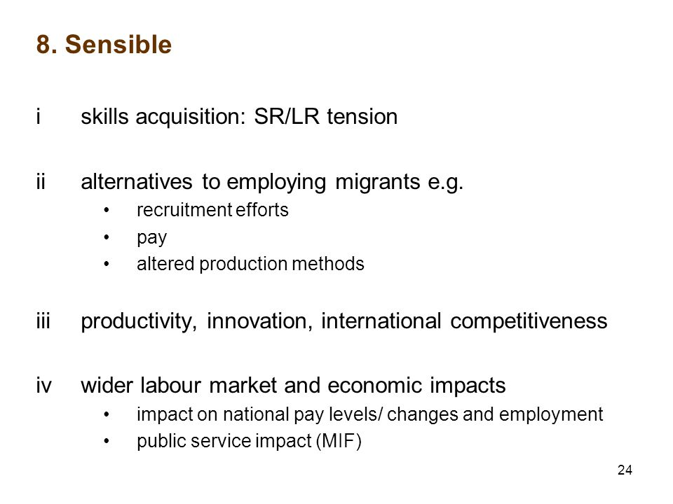 24 8. Sensible i skills acquisition: SR/LR tension ii alternatives to employing migrants e.g.