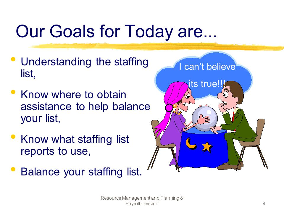 Resource Management and Planning & Payroll Division114 BALANCING THE STAFFING LIST- Hints to get started Gather documents: o Last balanced staffing list o Current staffing list o Staffing List Balancing Form