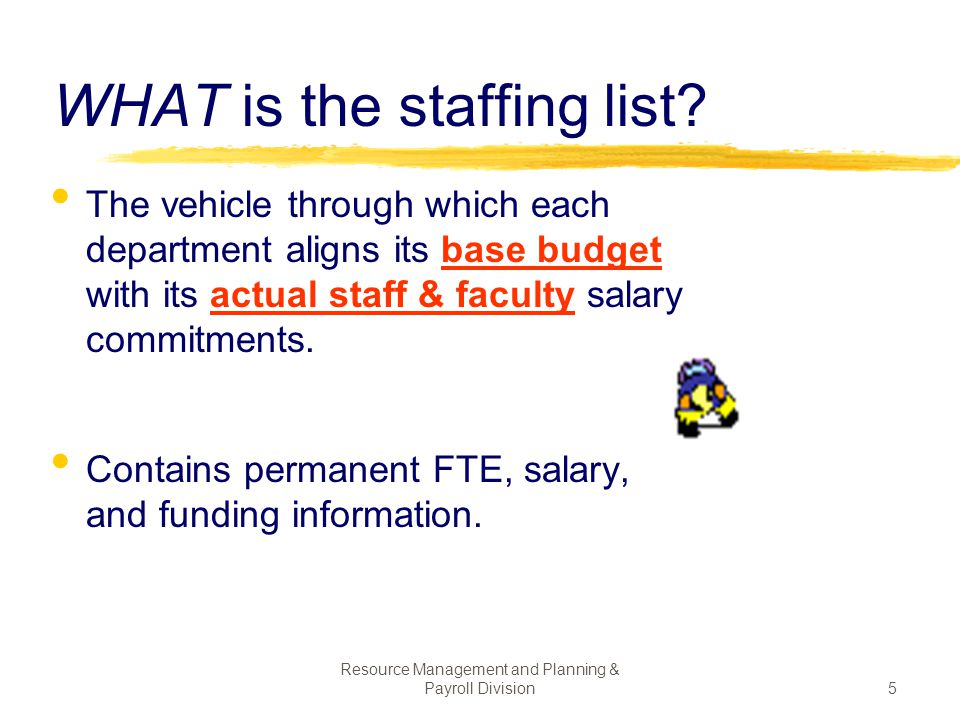 Resource Management and Planning & Payroll Division15 Which is not a reason why we have a staffing list.