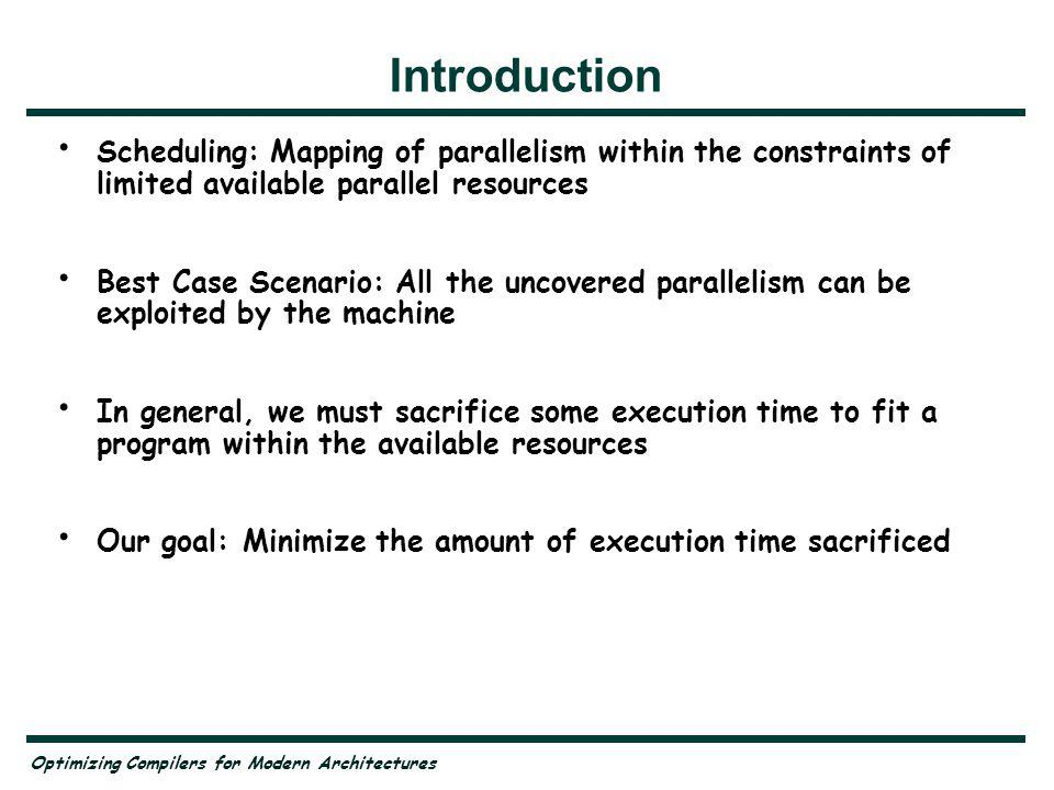 Optimizing Compilers for Modern Architectures List Scheduling Algorithm for list scheduling: Schedule an instruction at the first opportunity after all instructions it depends on have completed count array determines how many predecessors are still to be scheduled earliest array maintains the earliest cycle on which the instruction can be scheduled Maintain a number of worklists which hold instructions to be scheduled for a particular cycle number.