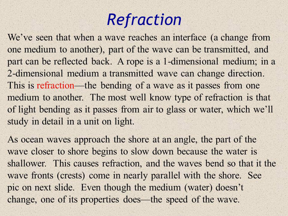 Amplitude of Reflected & Transmitted Waves: Heavy to Light When a pulse on the heavy rope reaches the interface, the light rope offers little resistan