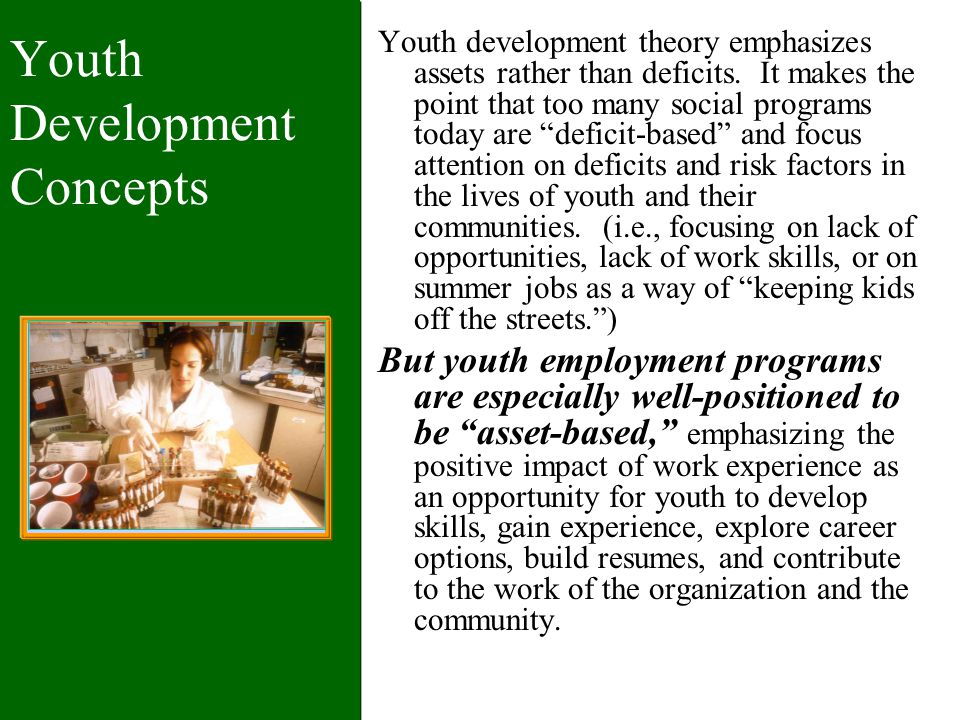 Youth Development Concepts Youth development theory emphasizes assets rather than deficits.