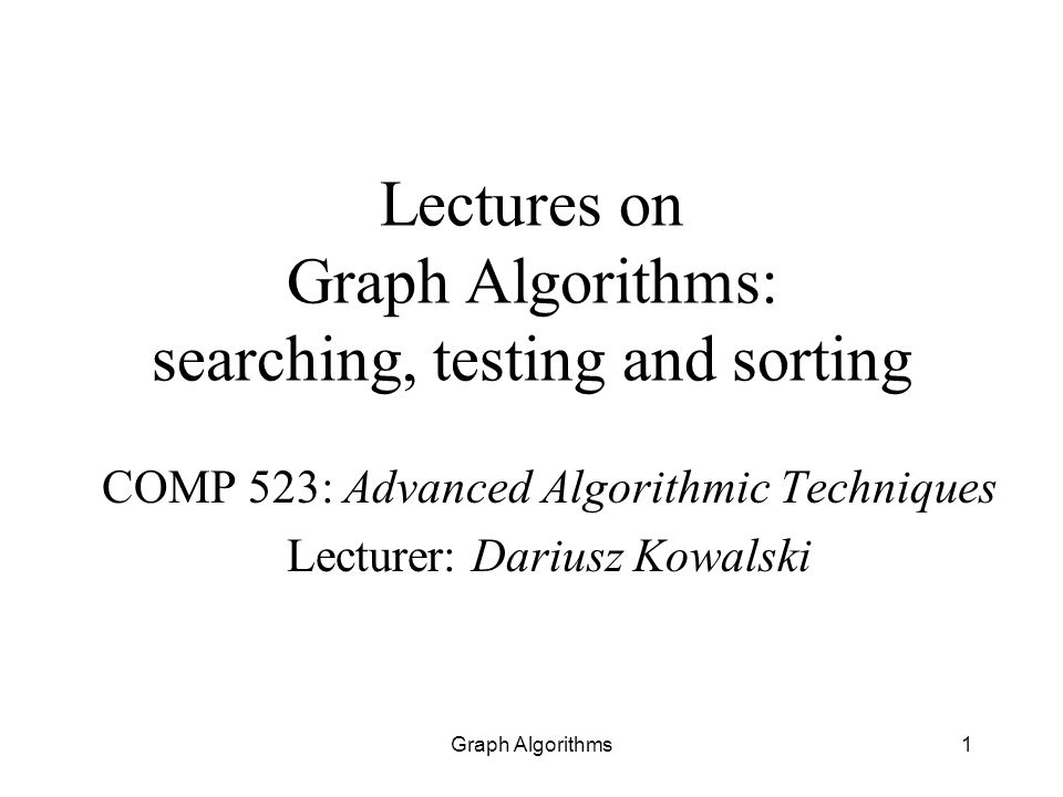 Graph Algorithms22 Testing cycles Technique: use directed DFS tree for graph G Algorithm: Find a node with no incoming edges - if not found answer cycled Build a directed DFS tree, with the following modification: –consider only edges in proper direction; –if during building a DFS tree two nodes which are already in the stack are considered then answer cycled; otherwise answer acyclic at the end General remark: if graph G is not connected then do the same until no free node remains