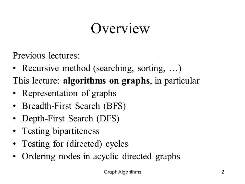 Graph Algorithms33 Textbook and Exercises READING: Chapter 3, Section 3.6 EXERCISES: (reminder) Prove that if DFS and BFS trees in graph G are the same, then G is also the same like they (does not contain any other edge).