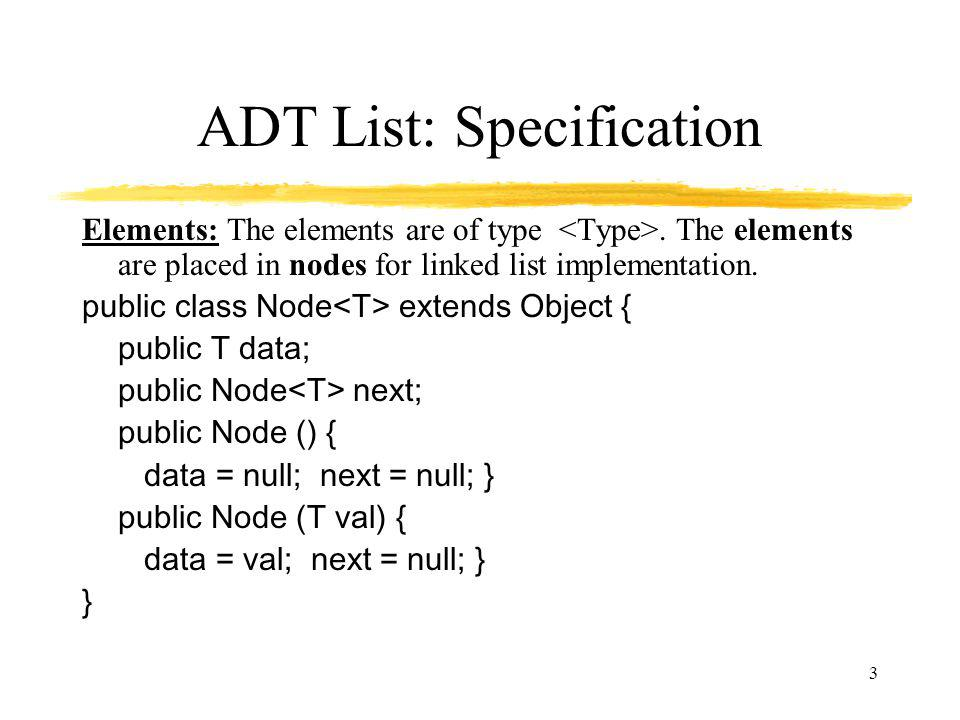 3 ADT List: Specification Elements: The elements are of type.