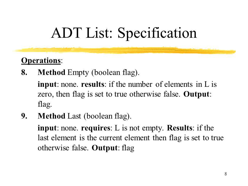 8 ADT List: Specification Operations: 8.Method Empty (boolean flag).