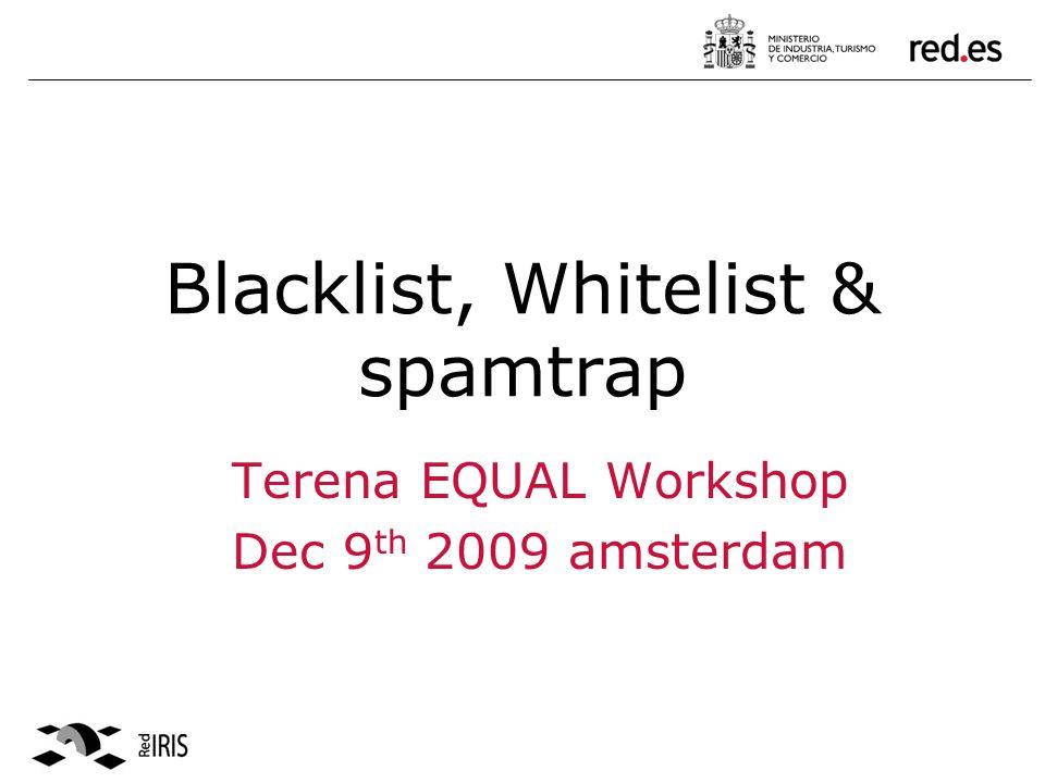 Blacklist, Whitelist & spamtrap Terena EQUAL Workshop Dec 9 th 2009 amsterdam
